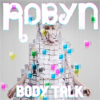 De ascultat: cel mai recent album Robyn - Body Talk Pt. 3 (Full)