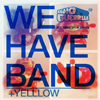 Stiri din Muzica - Yellow in deschidere la We Have Band